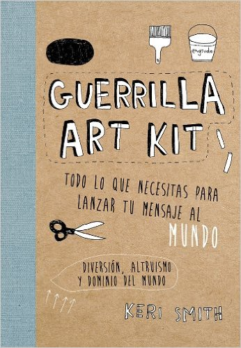 The Guerrilla Art Kit by Keri Smith