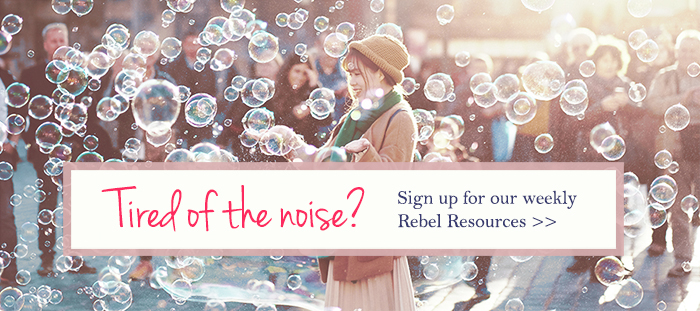 Get your weekly Rebel Resources - REBELLION IN YOUR INBOX!