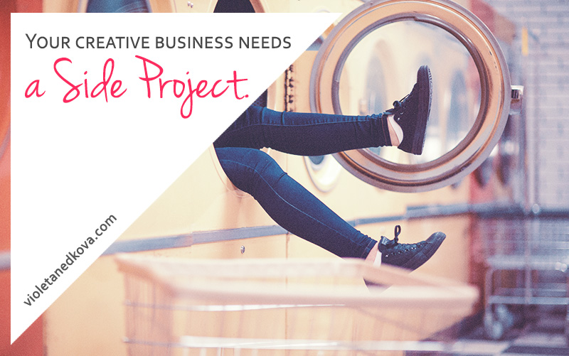 Your creative business needs a crazy side project.