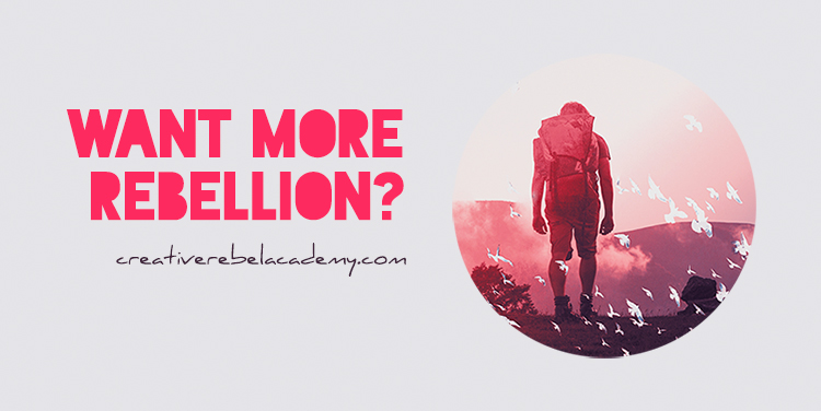 Want more rebellion? Try the Creative Rebel Academy. :)