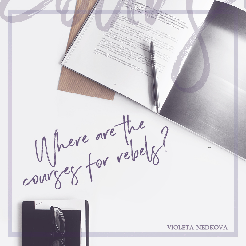 There are a LOT of courses out there, but not many are for creative rebels. >> violetanedkova.com