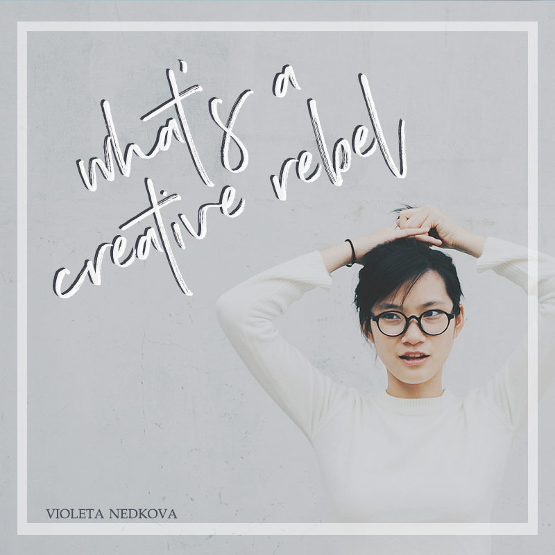What's a creative rebel? Are you one? >> violetanedkova.com