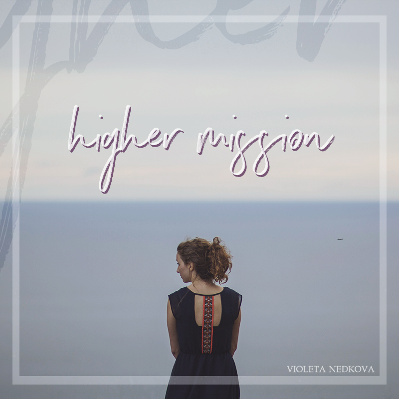 Are you feeling stuck? You need a higher mission. >> violetanedkova.com