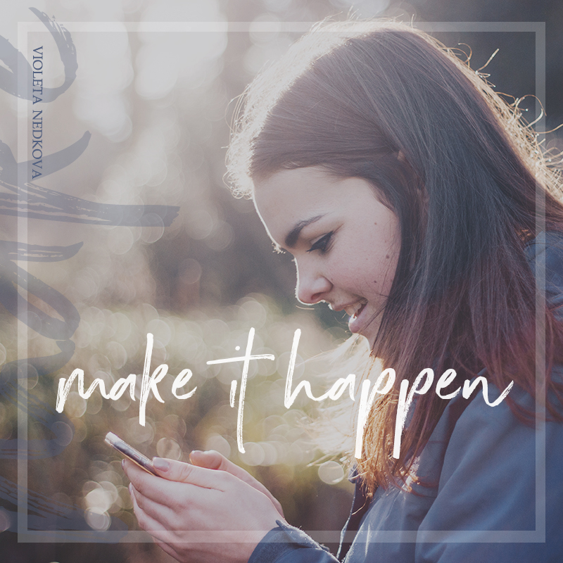 "How to ""make it happen"" as a creative and a dreamer. >> violetanedkova.com"