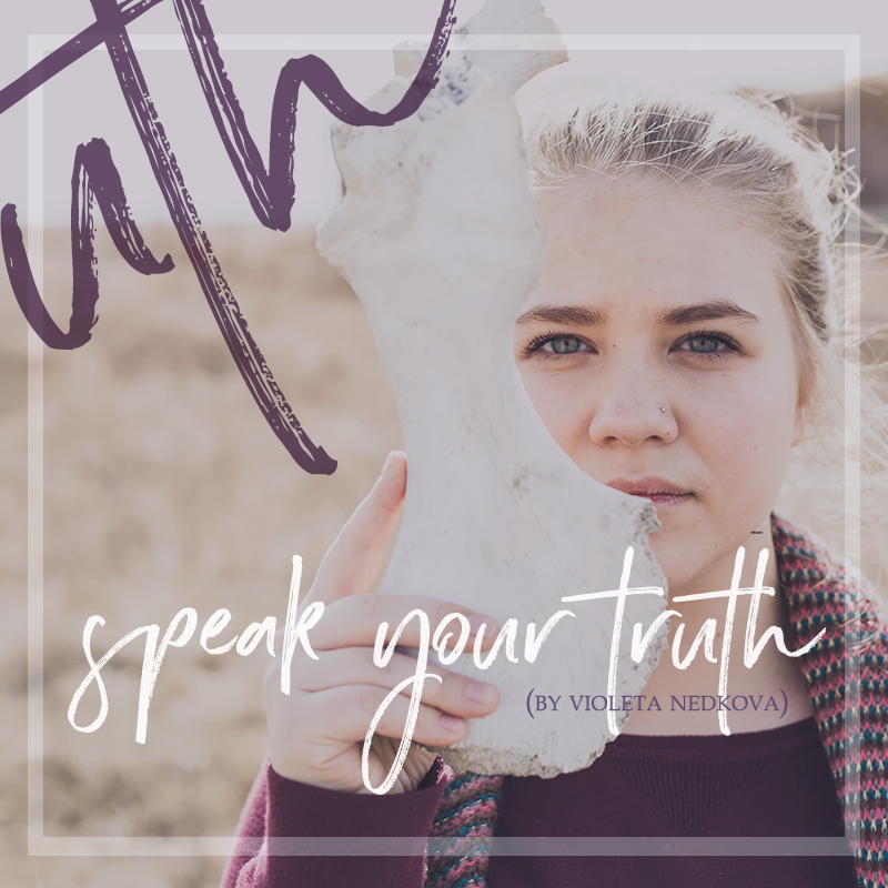 Speak your truth. A life guide for when things get overwhelming. >> violetanedkova.com
