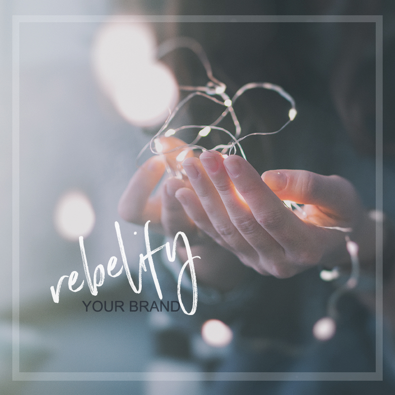 Rebelify your brand.