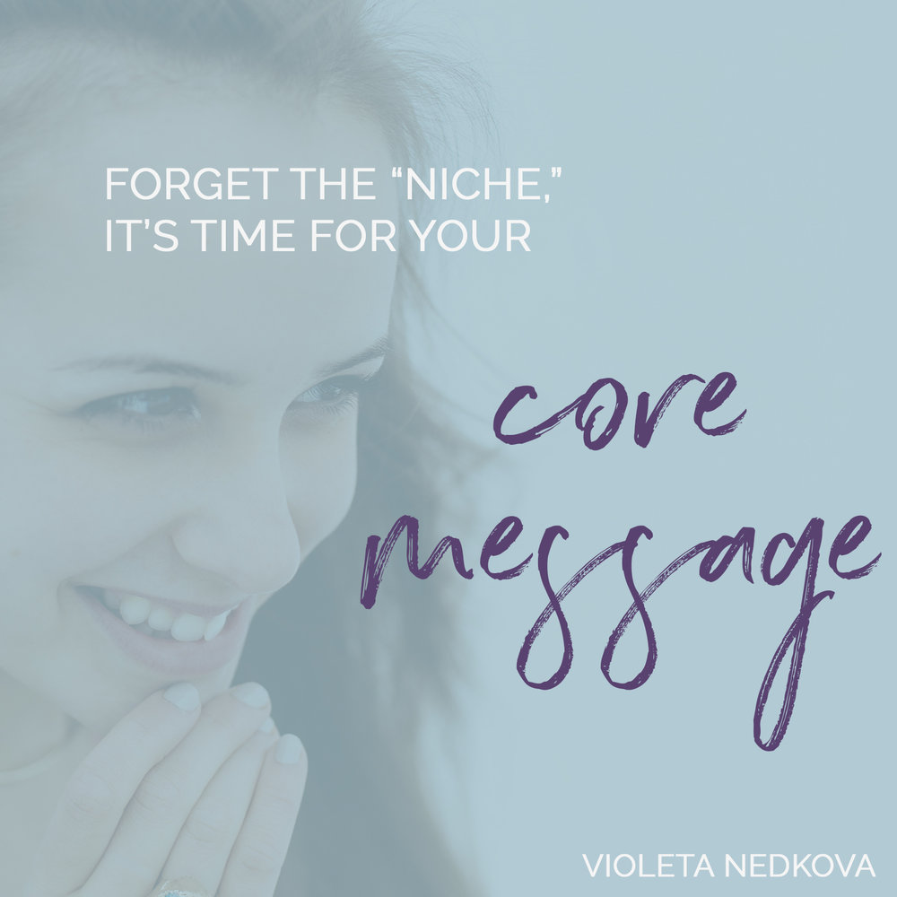 This mini-guide will help you see that your Core Message is a much stronger foundation for your brand/business than any NICHE.
