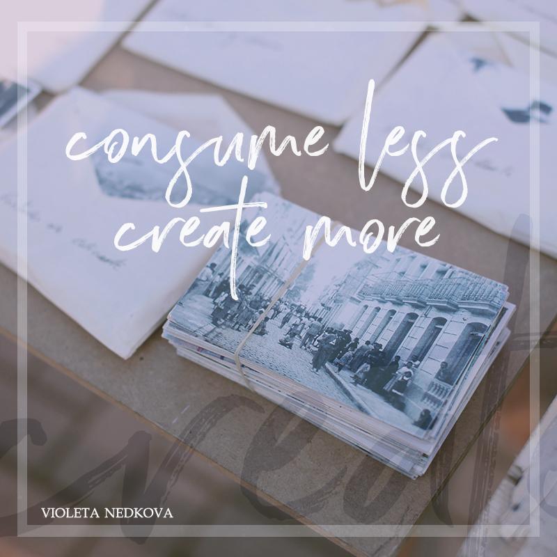 Consume less, create MORE!