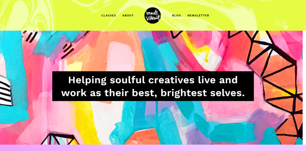 Made Vibrant helps soulful creatives live and work as their best, brightest selves.