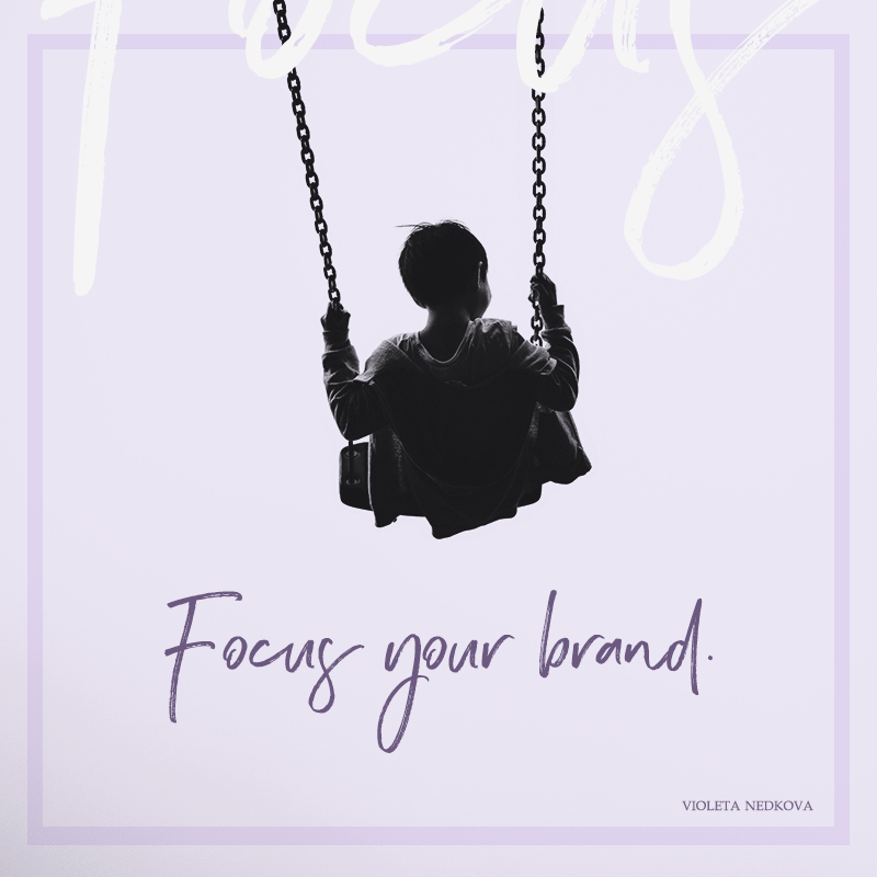 Your brand not focused enough? Focus it your way! | Violeta Nedkova's Blog