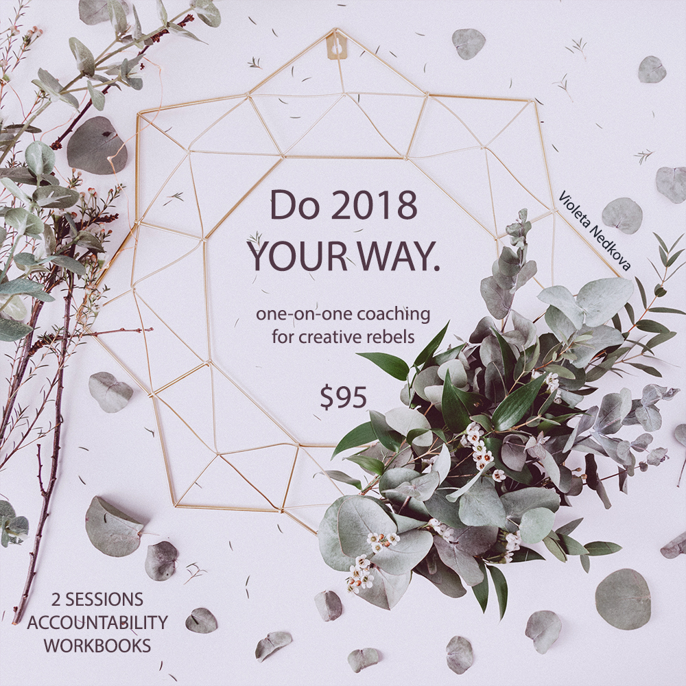 DO 2018 YOUR WAY - coaching for creative rebels and multipassionates with Violeta Nedkova.