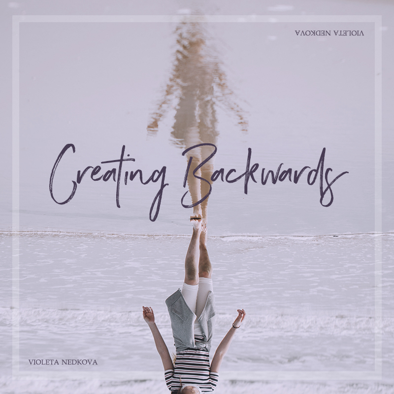 Are we all doing creativity backwards? Let's go back to basics. | Violeta Nedkova's Blog