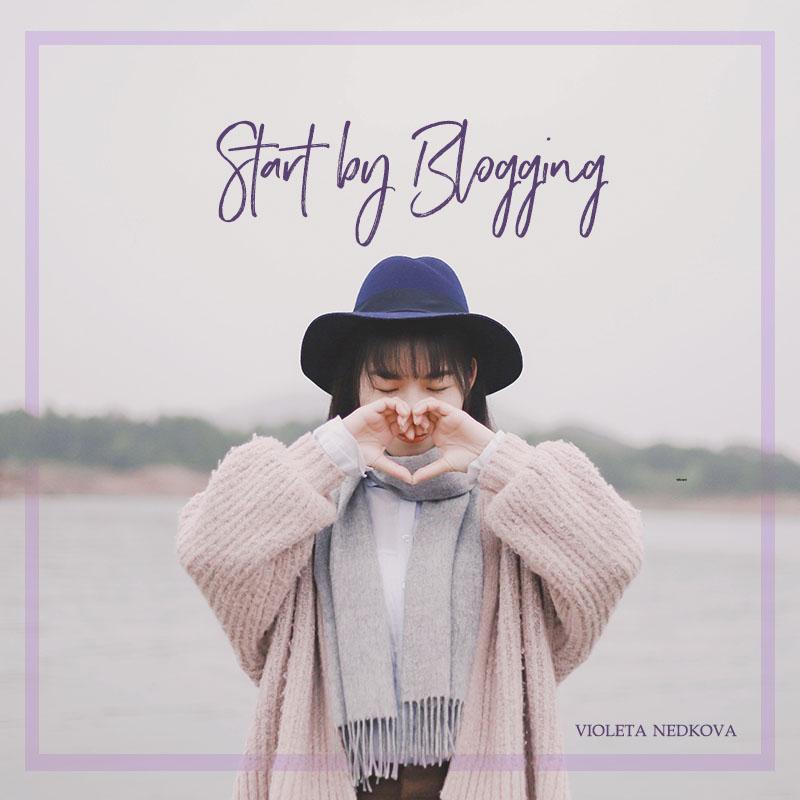 Why you need to start by blogging.   Violeta Nedkova's Blog