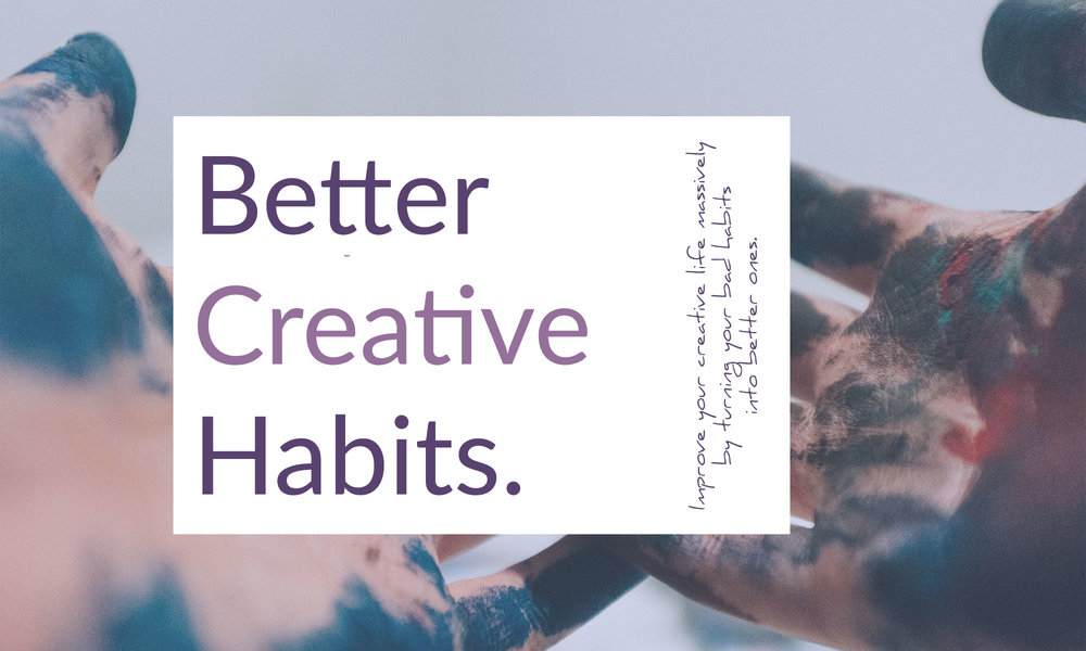 Better Creative Habits - this course is for creative rebels who feel at the mercy of their creativity and who want to improve their life massively by turning their bad habits into better ones.