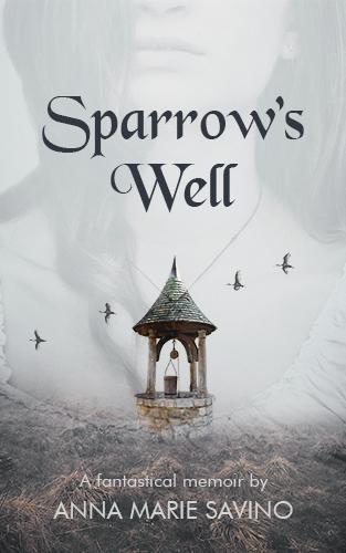 Sparrow's Well by Anna Marie Savino