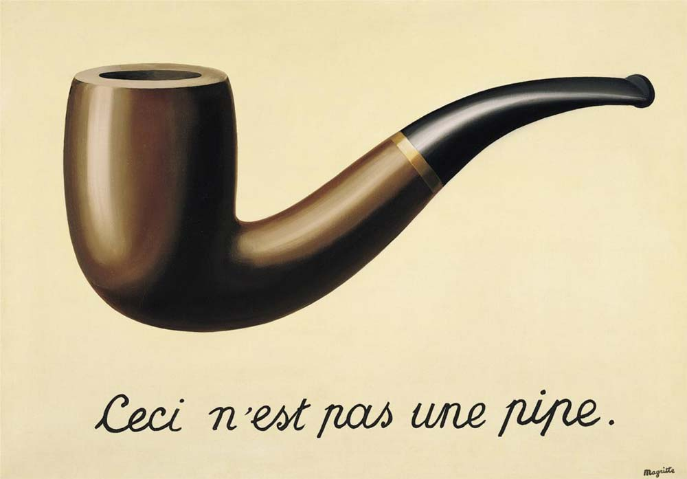 René Magritte,  The Treachery of Images,  1929  http://totallyhistory.com/wp-content/uploads/2013/01/the-treachery-of-images-this-is-not-a-pipe-1948.jpg