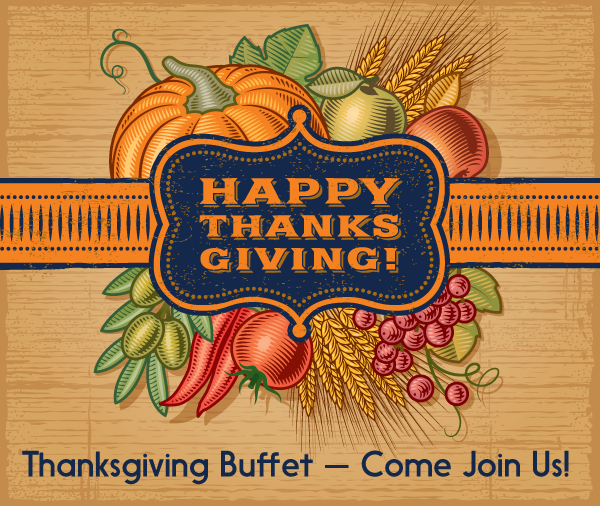 Join us for all your thanksgiving day favorites, and leave the cooking to us! $29 for Adults, $15 for kids 8-12, $9 for kids 4-7 and 3 and under is free.