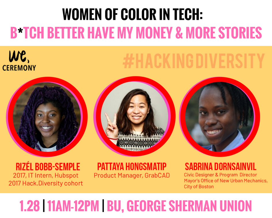 SheHacks Boston x We, Ceremony - We, Ceremony is a sponsor of SheHacks Boston, a 36-hour, student-run hackathon open to all female and non-binary individuals.This panel will discuss racial, gender, and economic disparities in tech. Each panelists will take us through their journey to get to where they're at and offer solutions to what women of color need to thrive in the industry.January 28, 2018 | 11am-12pm | Boston University, George Sherman Union