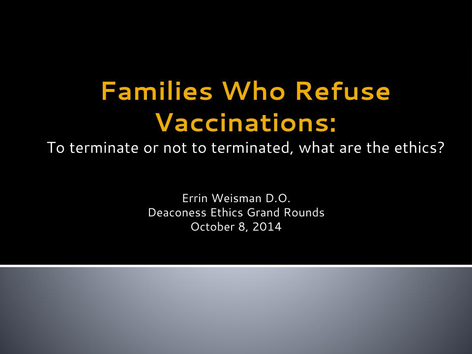 Medical grand rounds dealing with the ethics of terminating families who choose not to vaccinate their children october 8, 2014