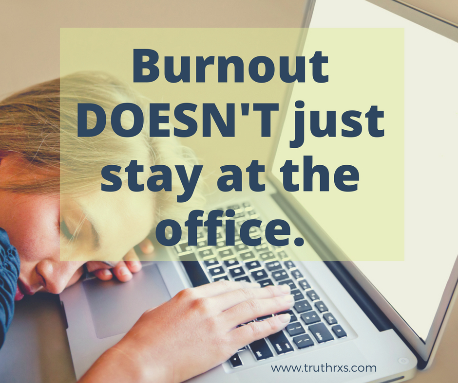 burnout doesn't stay at the office.jpg