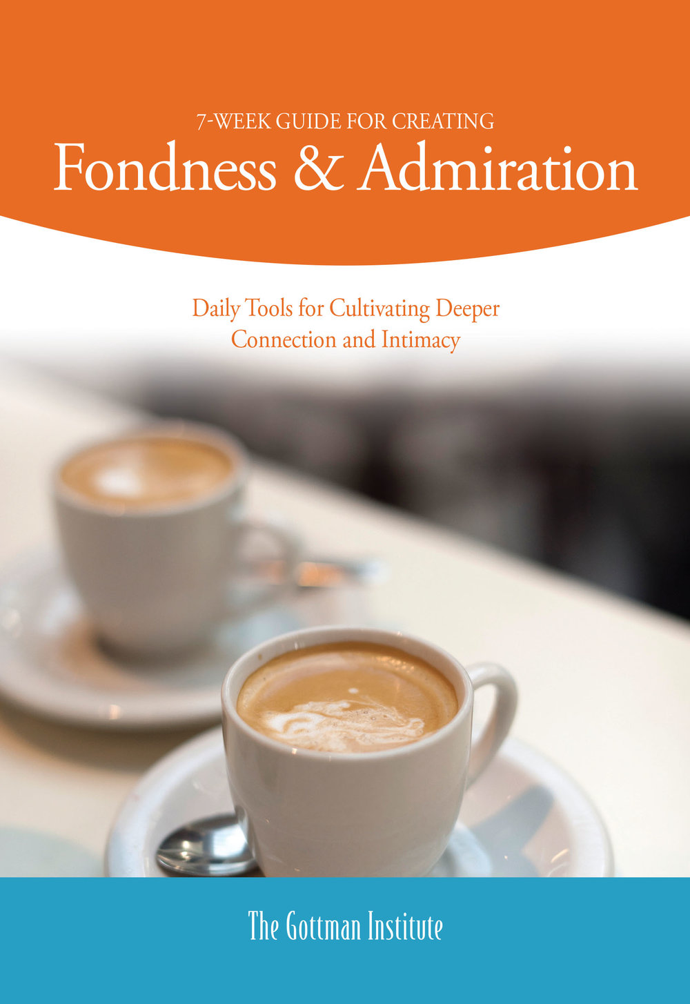 Fondness & Admiration - A 7-Week Guide to increase positive feelings about the relationship and create more connection and intimacy. Click on image for PDF.