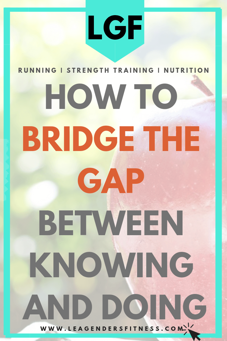 How to Bridge the Gap Between Knowing and Doing