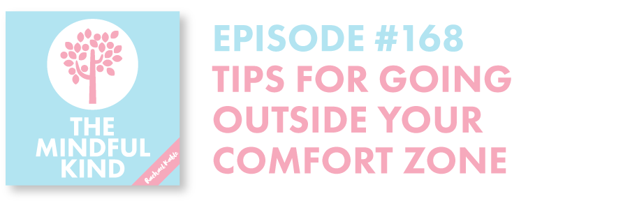 The Mindful Kind Tips for Going Outside Your Comfort Zone Rachael Kable