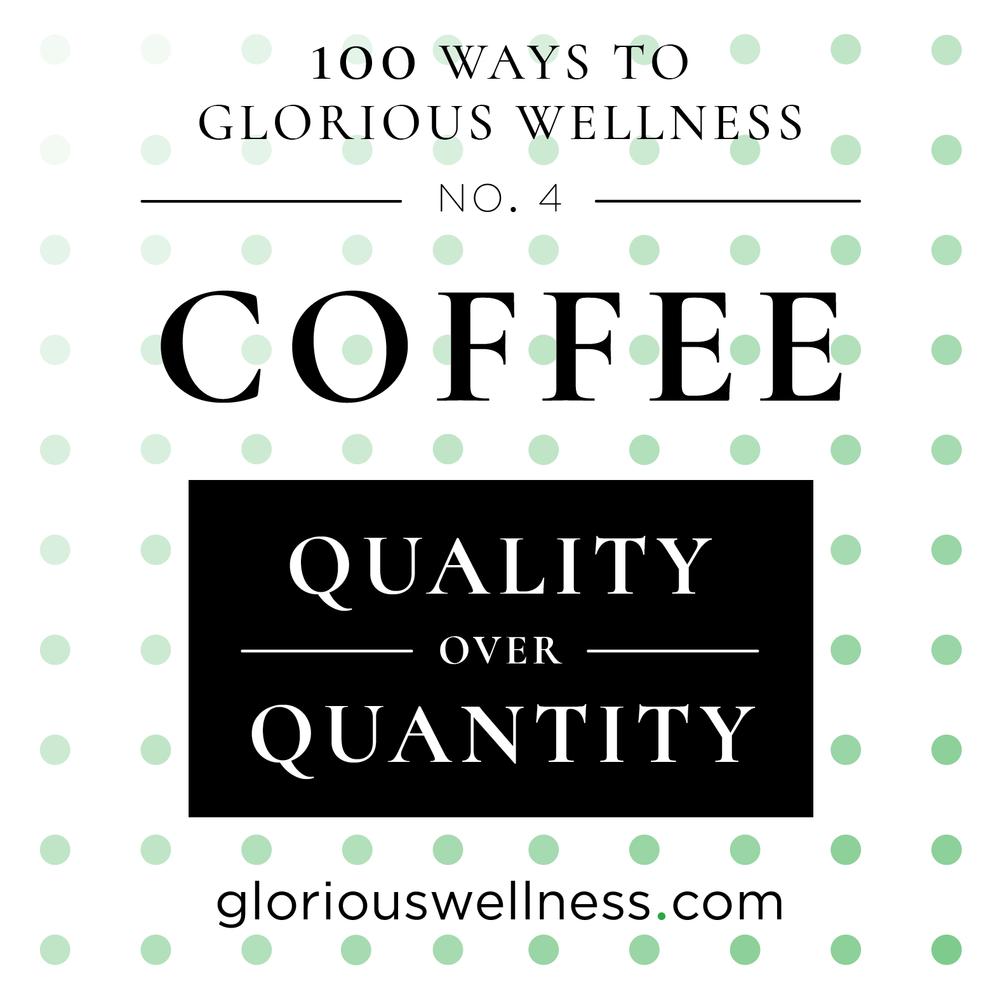 No. 4 - Coffee: Quality Over Quantity