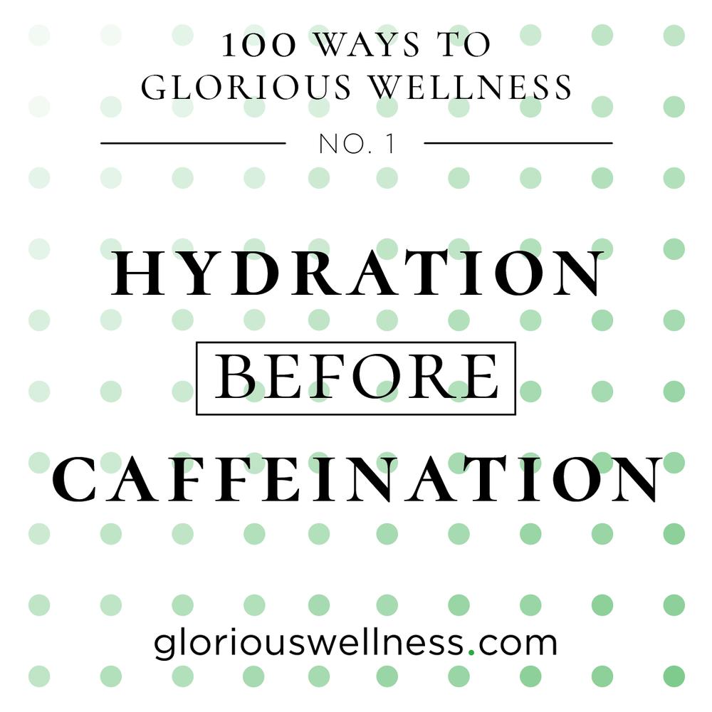 No. 1 - Hydration Before Caffeination