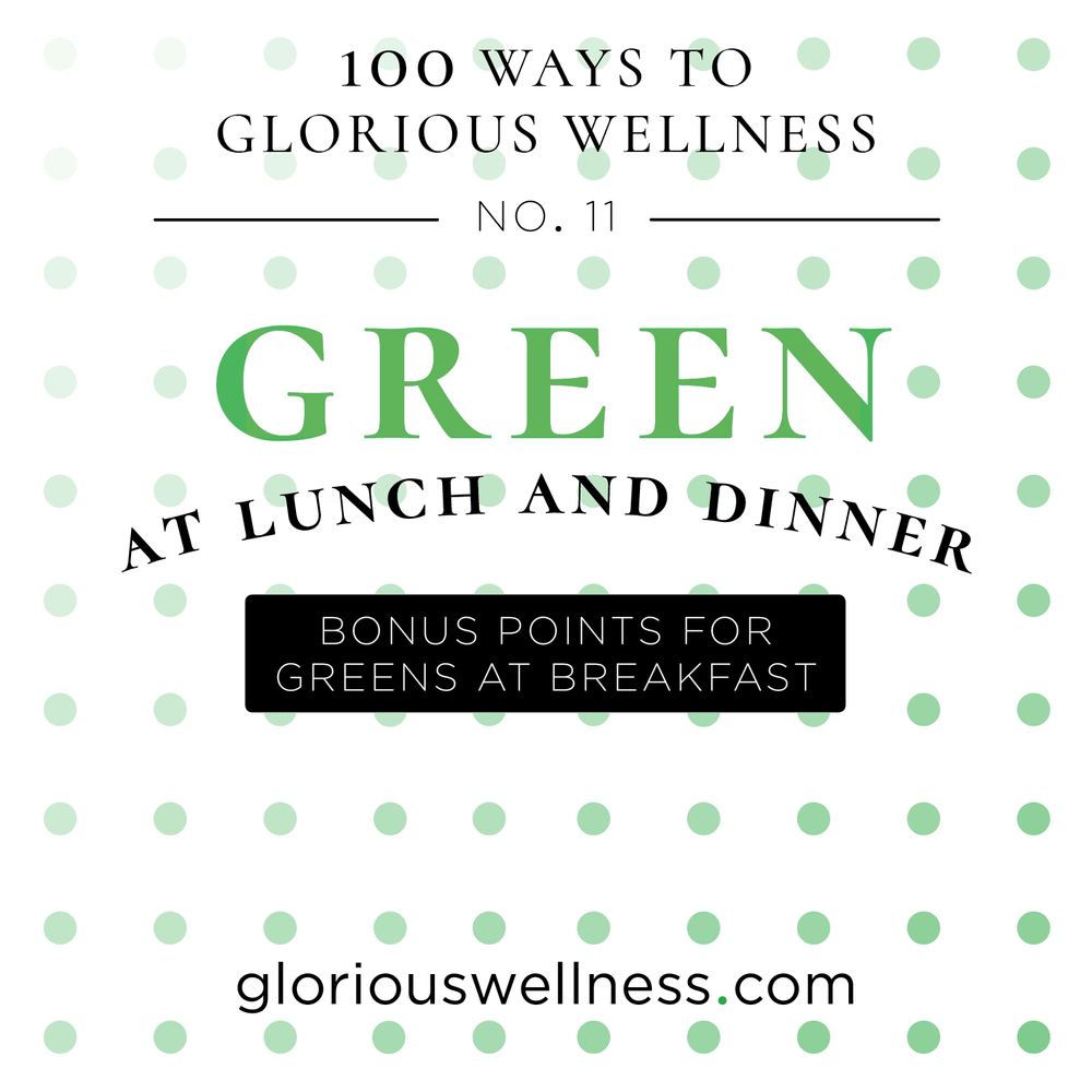 Greens At Lunch And Dinner 100 Ways to Glorious Wellness Number Eleven - Health Coach to High Flyers.png