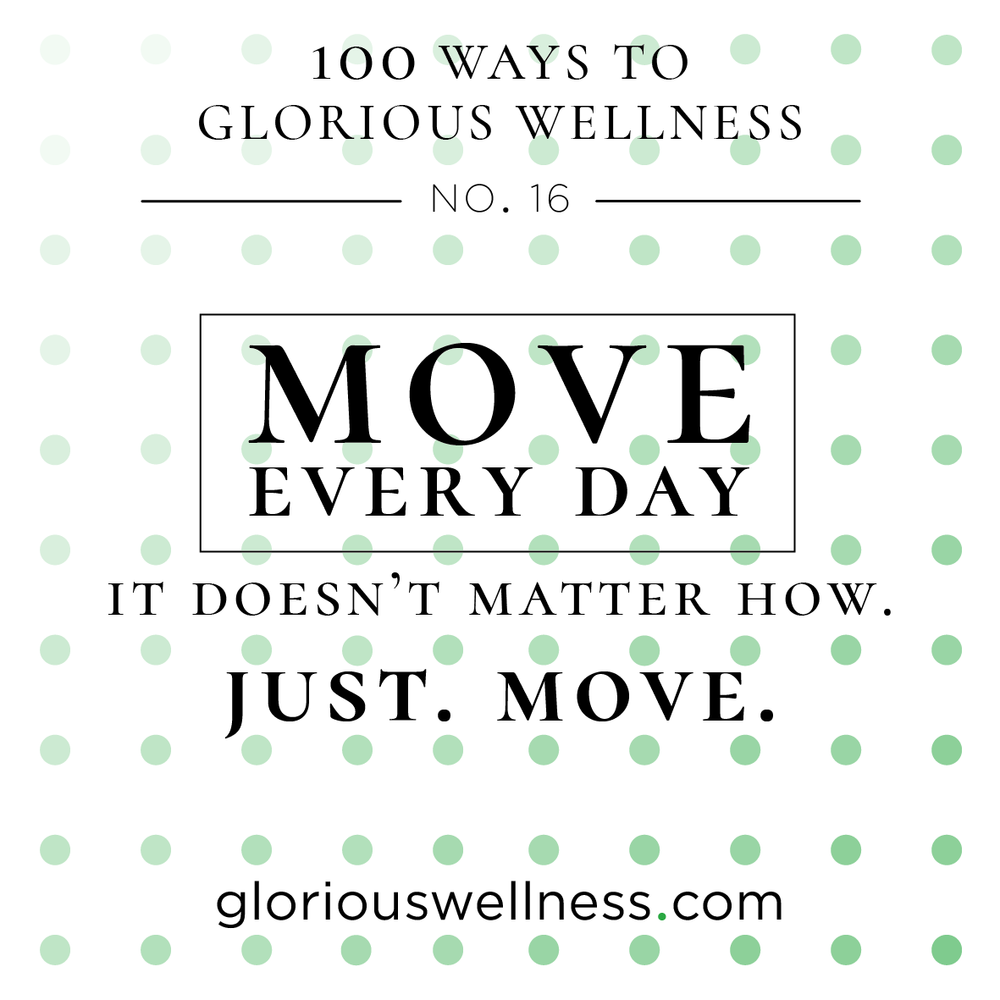 Just Move 100 Ways to Glorious Wellness Number Sixteen - Health Coach to High Flyers.png