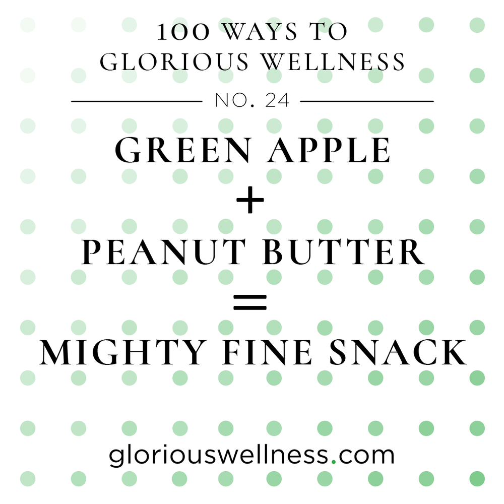 No 24 - Green Apple and Peanut Butter is a Mighty Fine Snack 100 Ways to Glorious Wellness Number Twenty-One - Health Coach to High Flyers.png