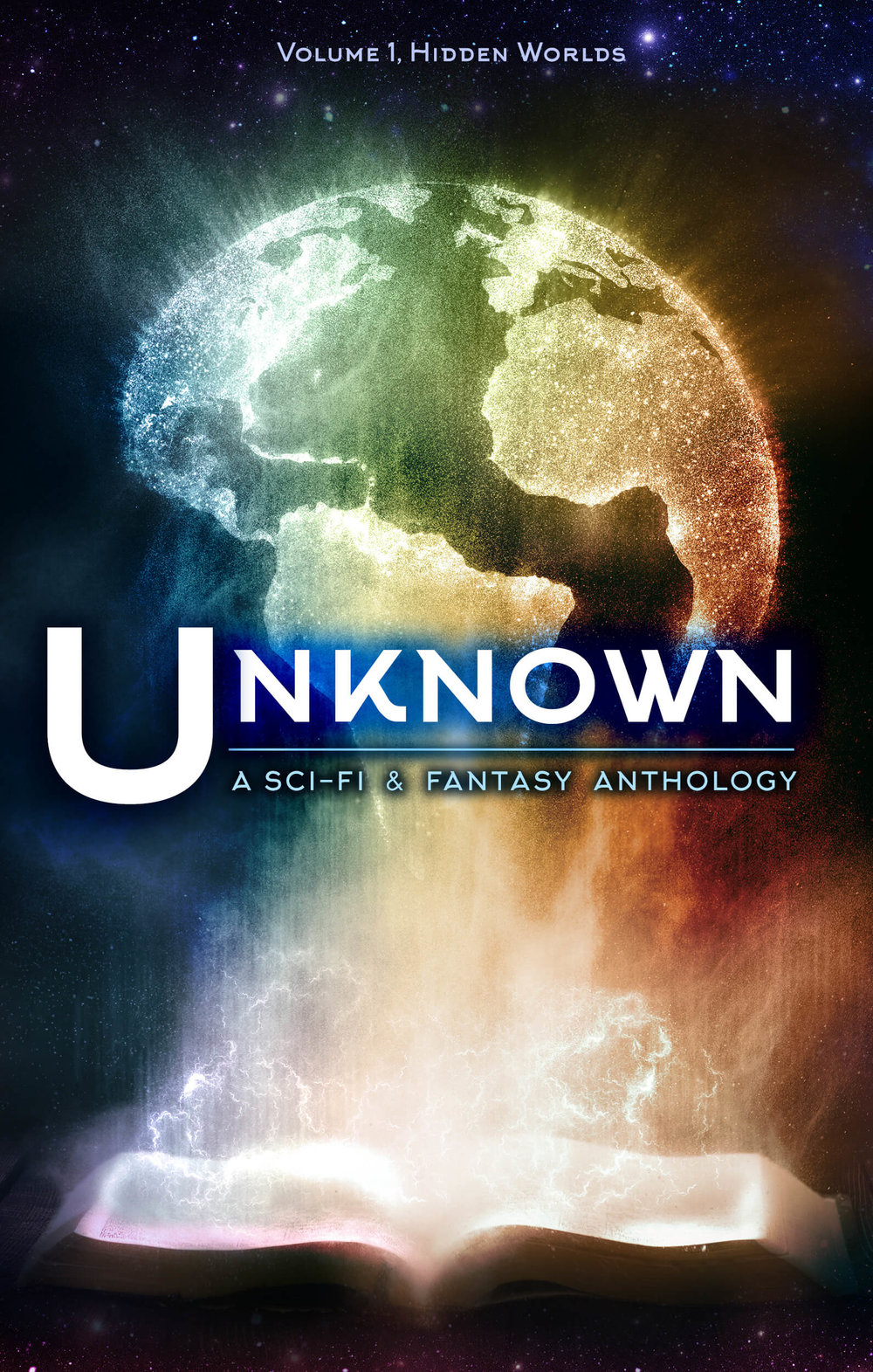 Unknown - A collection of twenty science fiction & fantasy short stories and novellas about experiencing the Unknown.
