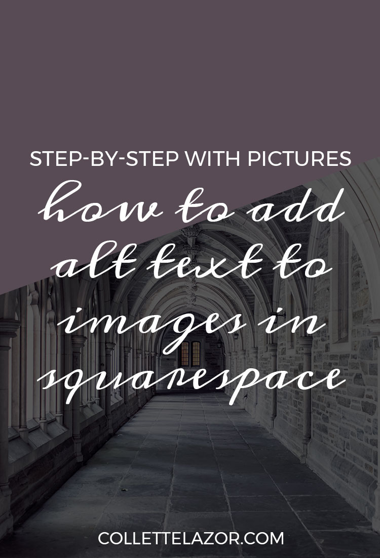 How to Add ALT TEXT to Images in Squarespace and Why it Matters by @collettelazor