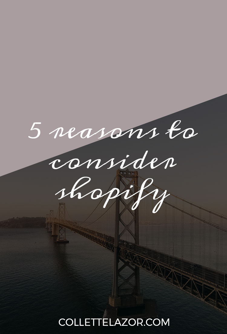 Platform Exploration: 5 Reasons to Consider Shopify | By @collettelazor