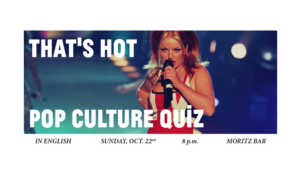 "OMG! So many of you have asked us about this, and we listened. This October we proudly present you the first ever edition of Moritz Bar's monthly pop culture quiz in English wohoo!  Join us on a wild ride through questions about pop culture and music, lifestyle, art and fashion and go crazy at our creativity challenges. This time with extra many questions about pop culture of the English speaking world.   Your hosts of the night will be quiz masters Bjørn & Kilian, charmingly supported by Berlin Drag Sensation Victoria Bacon.  How can you take part? Find your team of 2 to 6 people, and make your table reservation at   www.moritzbar.com/reservieren   using our online reservation tool and the key word ""QUIZ"". Taking part costs 1 € / person.   The winning team will win: - all Euros collected from the participants (last time more than 60 €!) - our spectacular surprise prize package  Looking forward to a FUN night,  Bjørn, Kilian, Victoria Bacon and the team of Moritz Bar    FB EVENT"