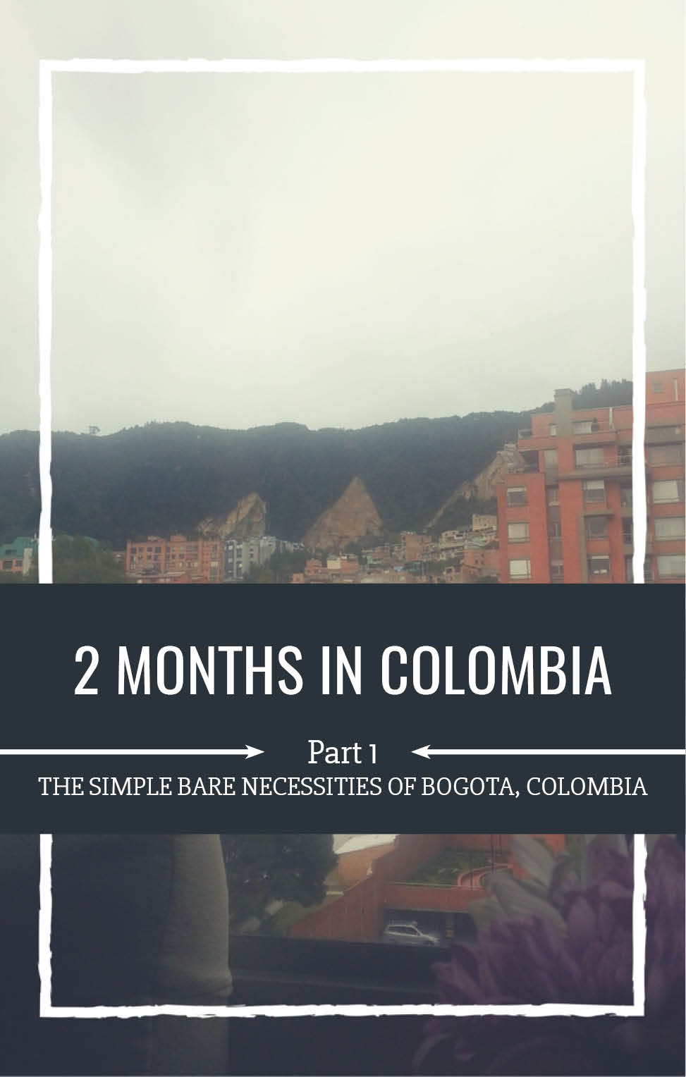 2 Months in Colombia- Part 1- NJS Design Company