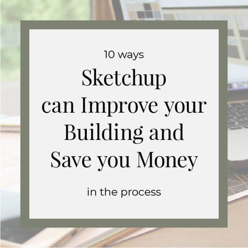 10 Ways SketchUp can Improve your Building and Save you Money in the