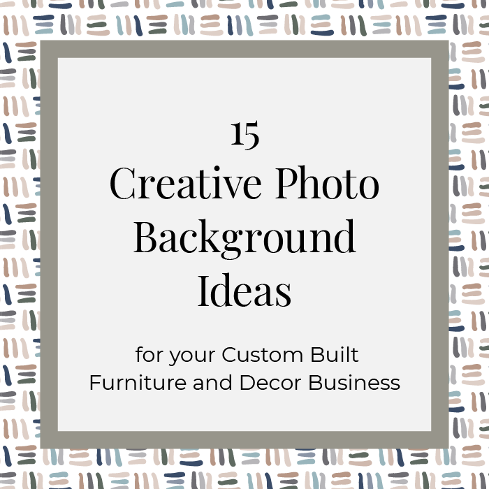NJS Design Company_15 photo background ideas for your handmade custom furniture business.png