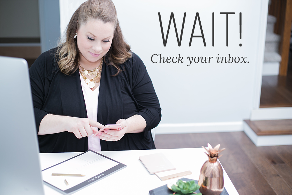 Wait! Check your inbox.