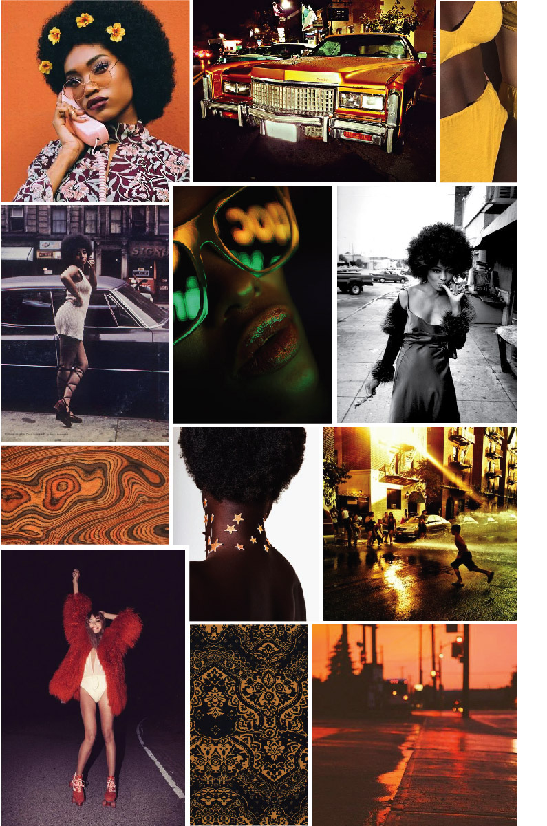A fashion mood board created by Los Angeles fashion designer, Delaya Briscoe.  Using references of 1970's fashion and style, the Black Panther Party, Pam Grier, black women with afros, classic Cadillac coupe devilles and New York summers, the images come together as a celebration of strong black women despite the struggles around them.  The edge and strength is in the black and brown tones and the warmth and joy is brought on by the orange and yellow.  Using leather, fur and other textured fabrics, combined with the color palette, this mood is great for fall and winter fashion.