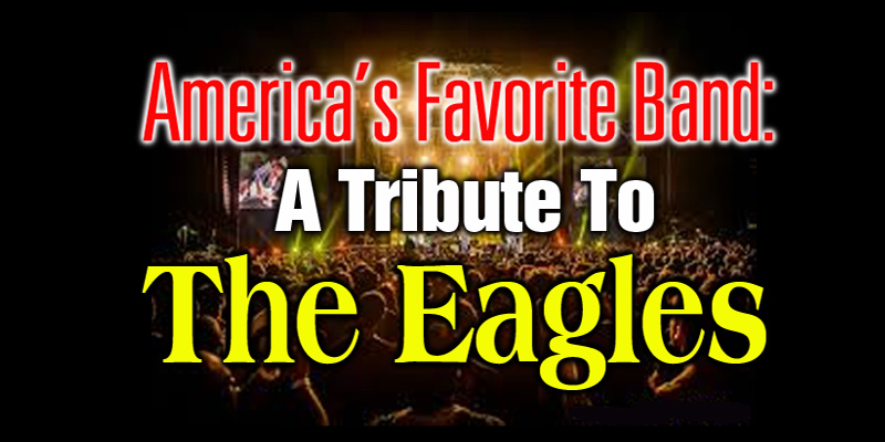 america s favorite band tribute to the eagles cactus theater