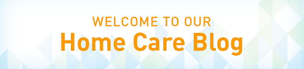 Welcome to our Home Care Blog