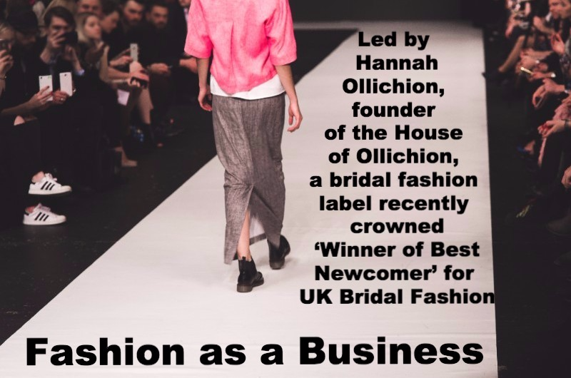 Hannah Ollichion – Fashion as a Business Hannah is founder of the House of Ollichion, a bridal fashion label and recently crowned 'Winner of Best Newcomer' for UK Bridal Fashion. Previously, Hannah worked as a conference and event manager for a FTSE 100 company. She was responsible for managing events from Bali to New York, which would often have up to 6000 delegates in attendance.