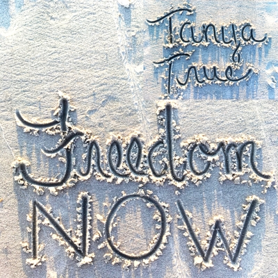 Tanya True Freedom NOW single art