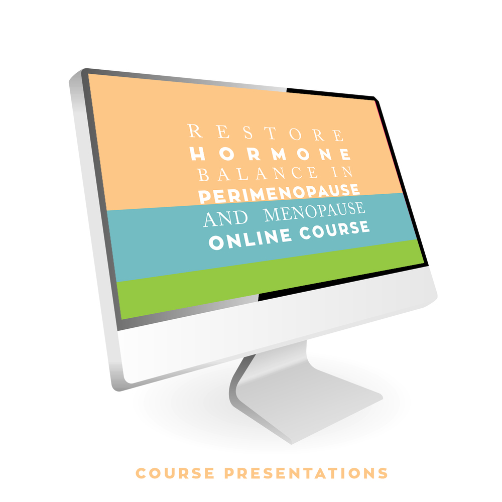 Restore Hormone Balance in Perimenopause and Menopause Course:    • A series of comprehensive webinars  • Provides the nuts and bolts of prescribing bioidentical hormone replacement therapy • Learn how to successfully treat, monitor, and trouble-shoot patients with perimenopause and menopause.  • Utilizes evidence-based medical research of BHRT