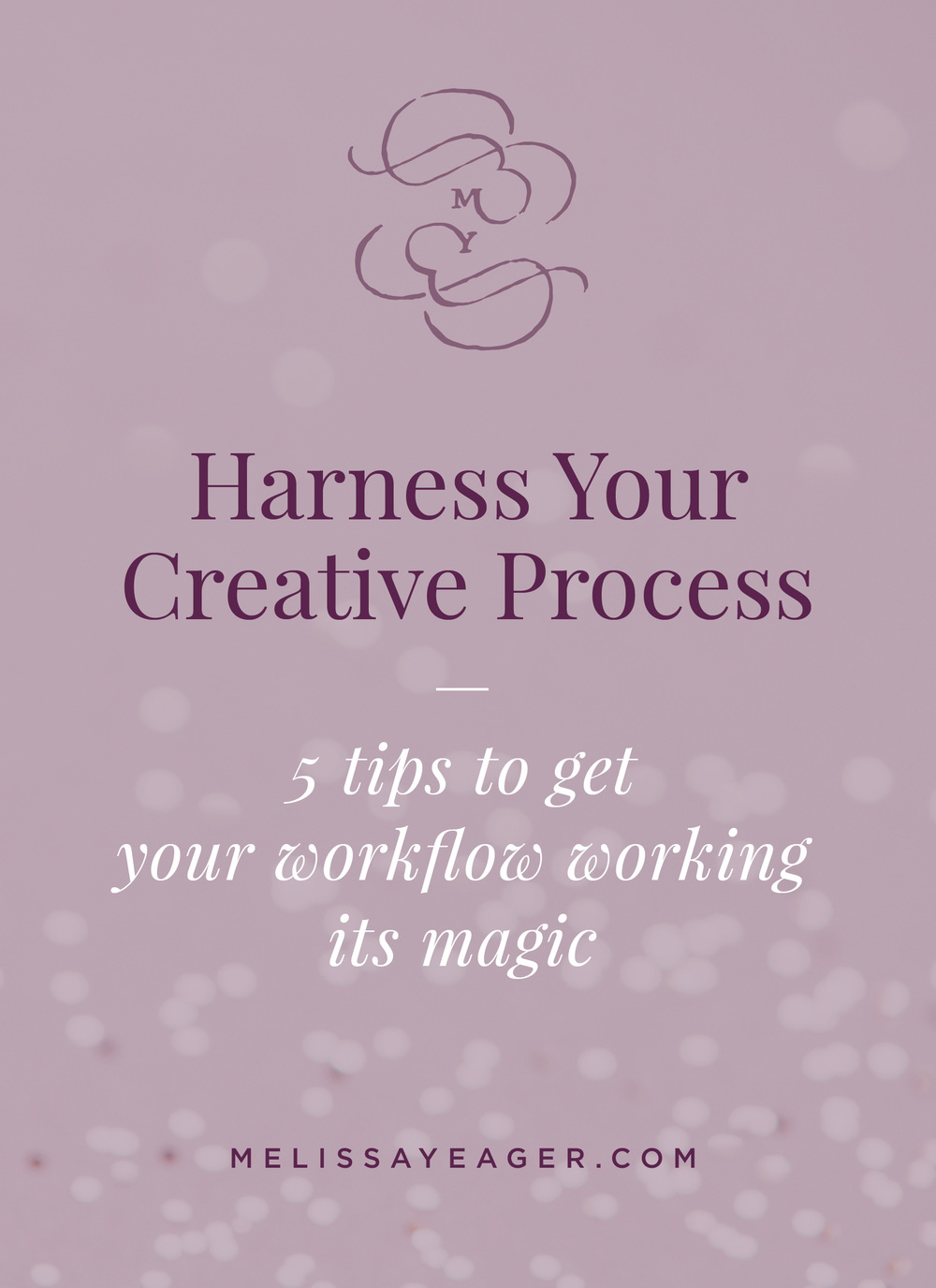 Harness Your Creative Process: 5 tips to get your workflow working its magic