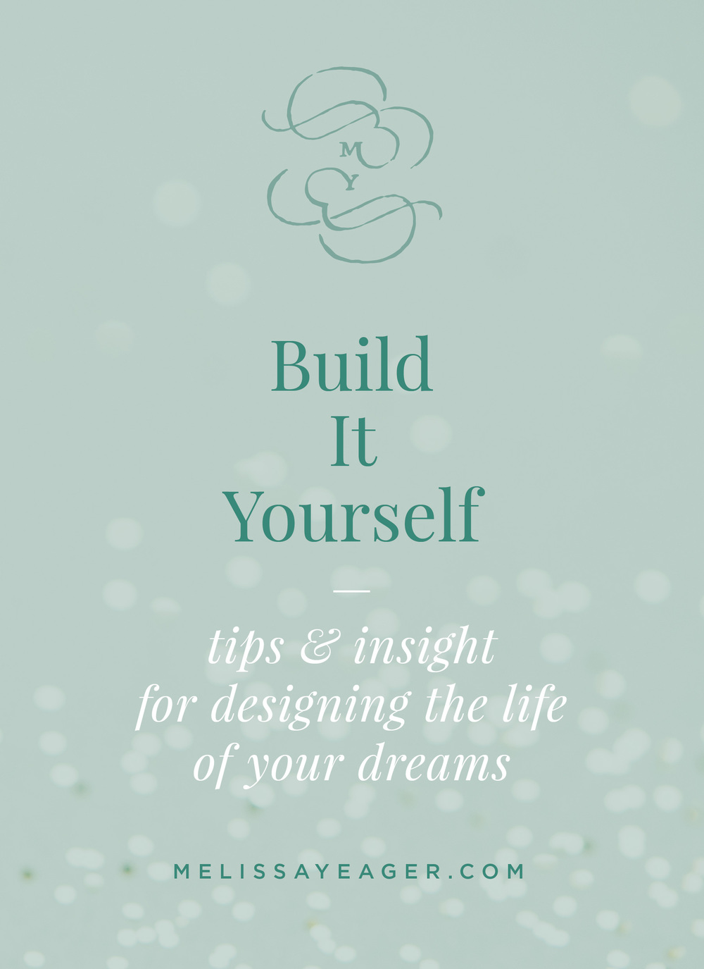 Build It Yourself - tips & insight for designing the life of your dreams
