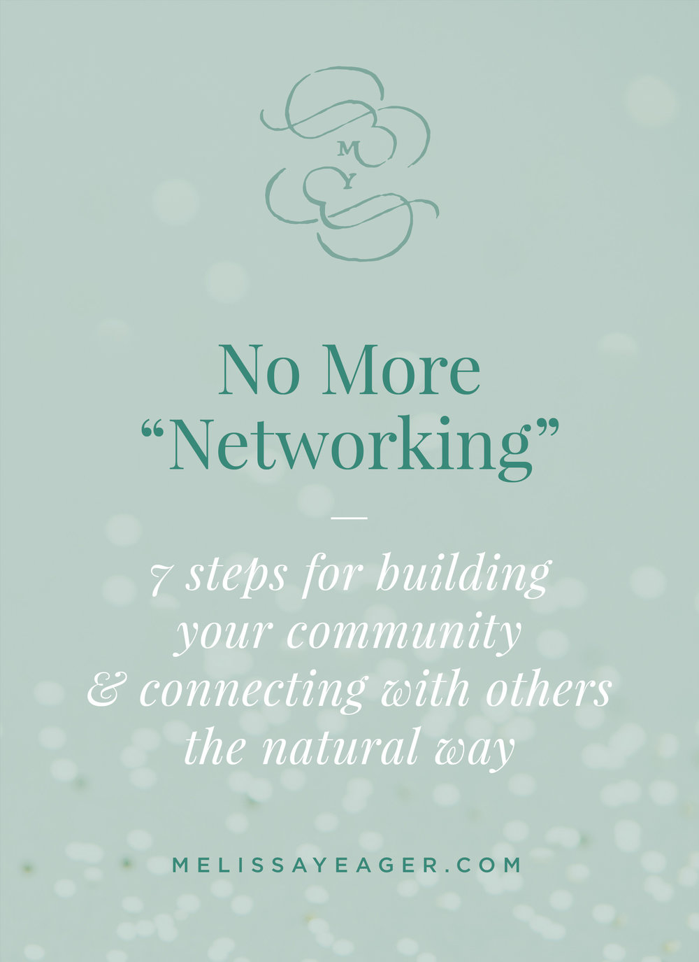 "No More ""Networking"" - 7 steps for building your community & connecting with others the natural way"