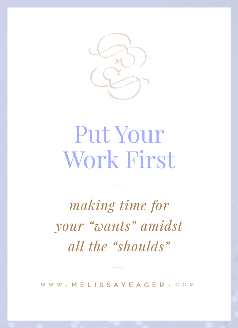 "Put Your Work First - making time for your ""wants"" amidst all the ""shoulds"""